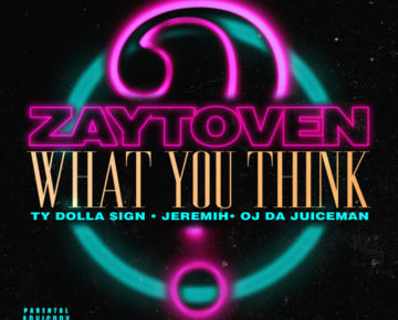 "Zaytoven – ""What You Think"" Ty Dolla Sign, Oj Da Juiceman, Jeremih"